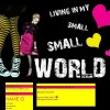 J #06 ` livinq in my small small world-